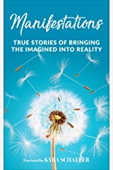 Manifestations: True Stories Of Bringing The Imagined Into Reality (Expansion) Kindle Edition