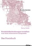 Persönlichkeitsstörungen verstehen in der Schule, Schulsozialarbeit und Jugendhilfe. Das Praxisbuch: Mit Online-Materialien (Schemapädagogik kompakt 13)