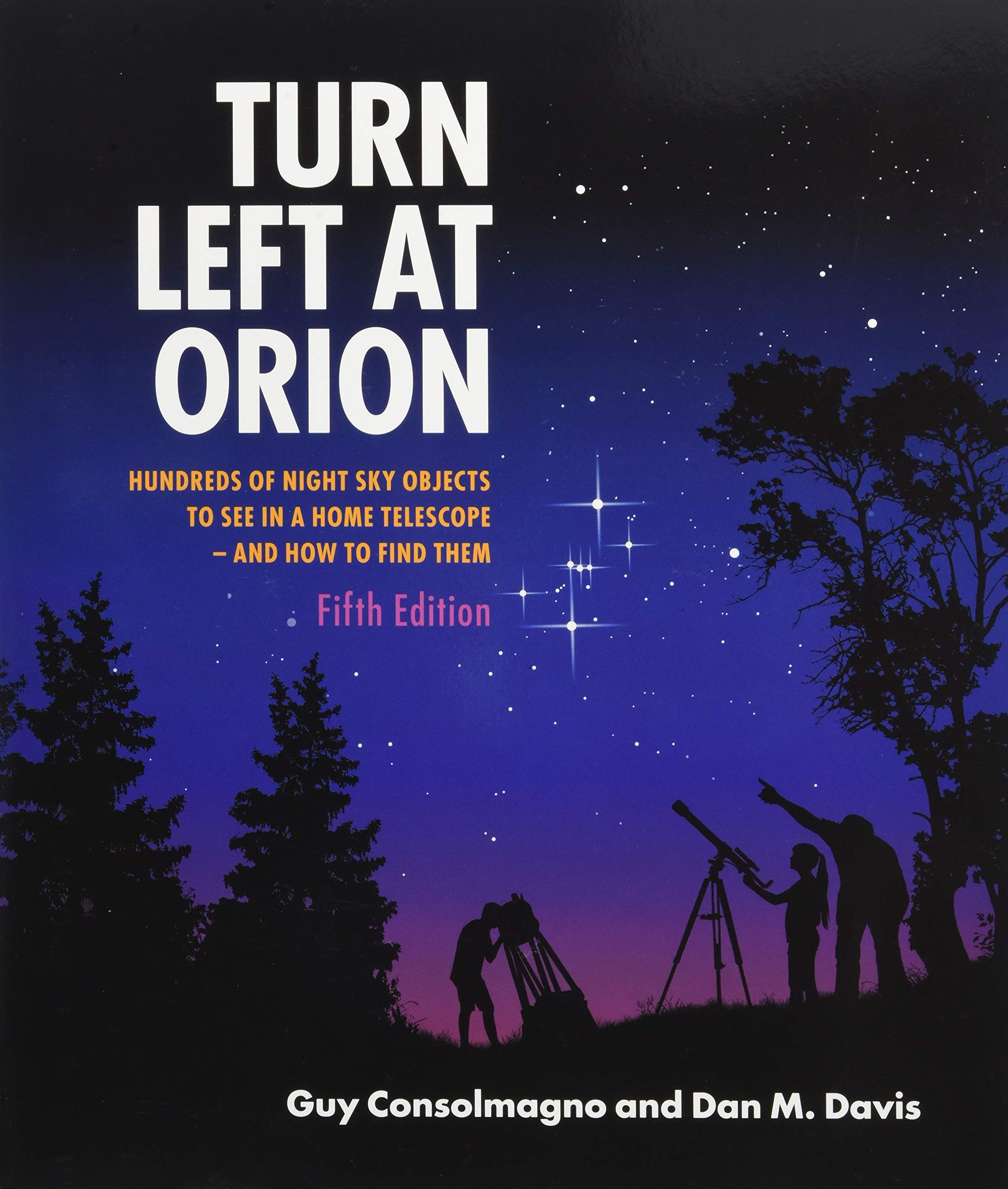 Turn Left at Orion: Hundreds of Night Sky Objects to See in a ...