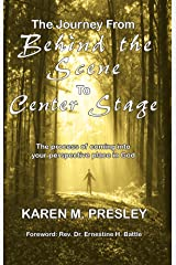 The Journey From Behind the Scene to Center Stage: The process of coming into your perspective place in God Kindle Edition