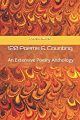 120 Poems & Counting: An Extensive Poetry Anthology Paperback