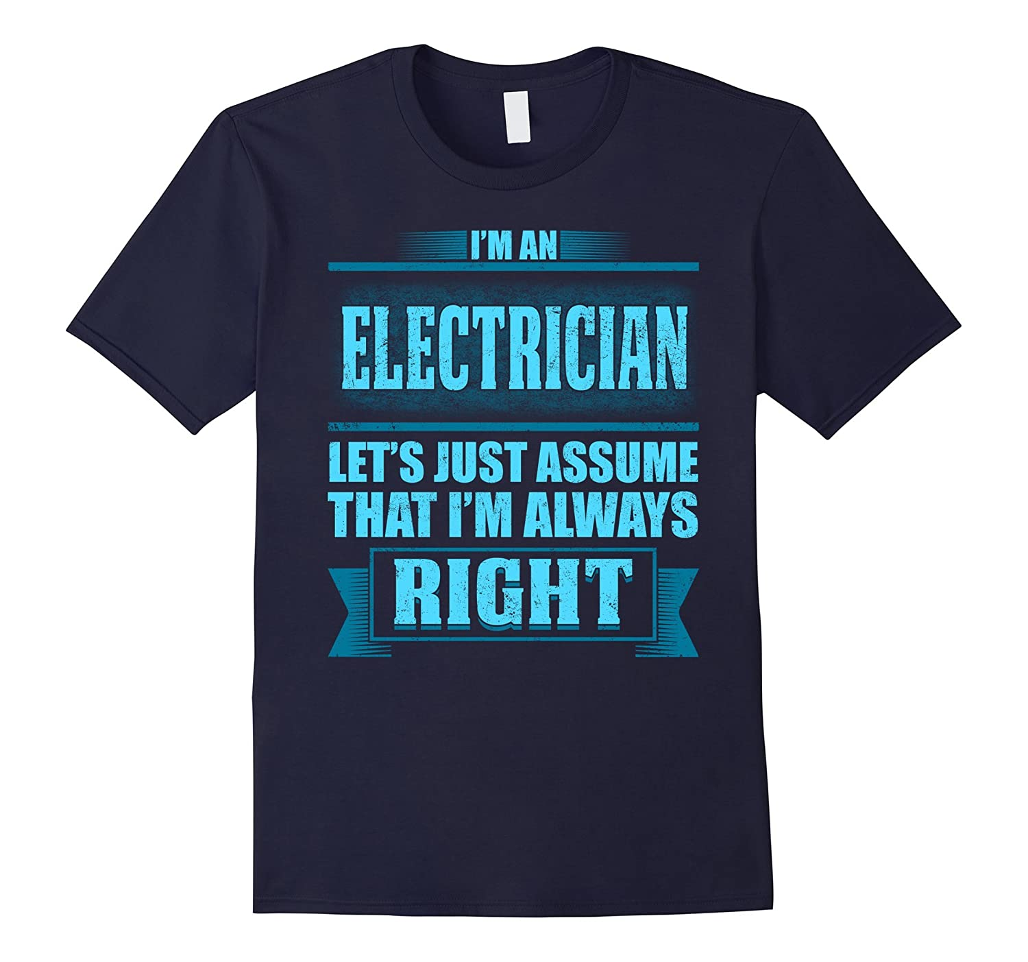 Im An Electrician T-shirt Lets Just Assume That Im Right-TD