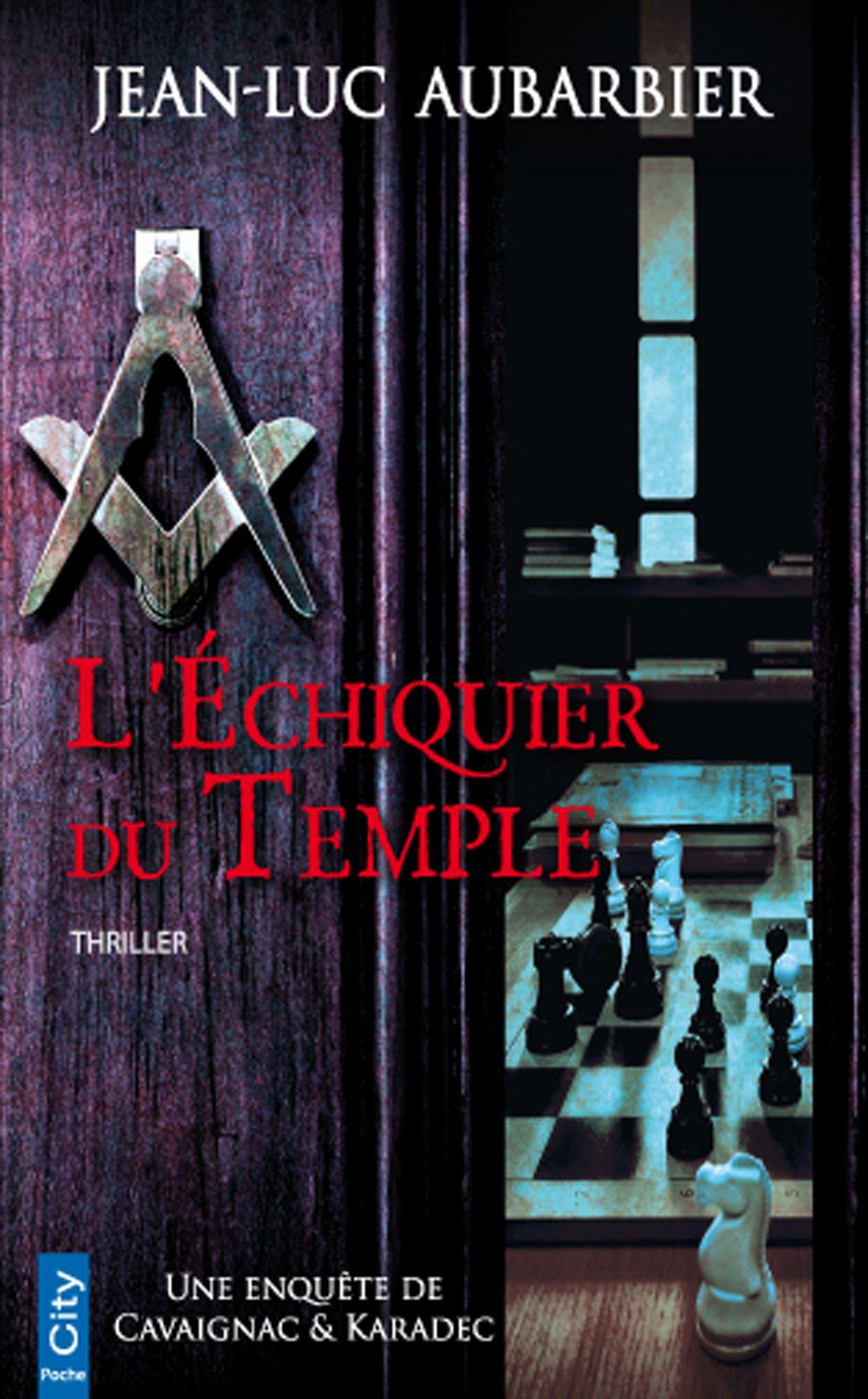L'échiquier du Temple Poche – 9 mars 2016 Jean-Luc Aubarbier L' échiquier du Temple City Edition 2824607416