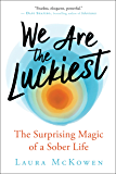 We Are the Luckiest: The Surprising Magic of a Sober Life (English Edition)