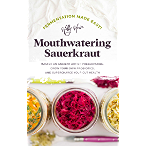 Fermentation Made Easy! Mouthwatering Sauerkraut: Master an Ancient Art of Preservation, Grow Your Own Probiotics, and…