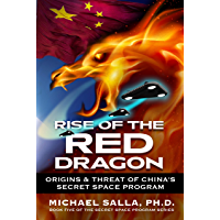 Rise of the Red Dragon: Origins & Threat of China's Secret Space Program (Secret Space Programs Book 5) (English Edition)