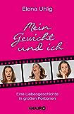 Mein Gewicht und ich: Eine Liebesgeschichte in großen Portionen (German Edition)