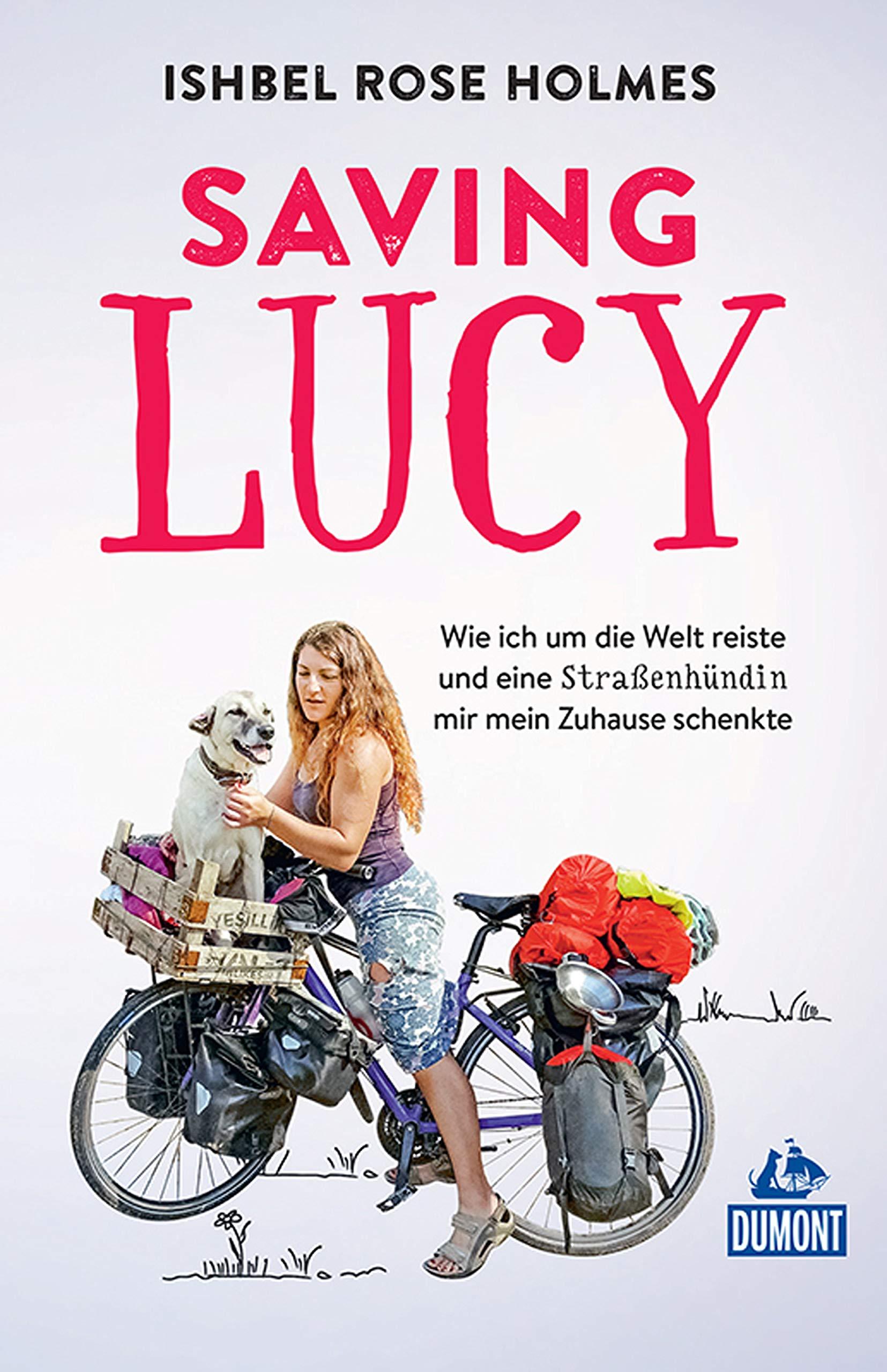 DuMont Welt Menschen Reisen Saving Lucy  Wie Ich Um Die Welt Reiste Und Eine Straßenhündin Mir Mein Zuhause Schenkte  DuMont Reiseabenteuer E Book