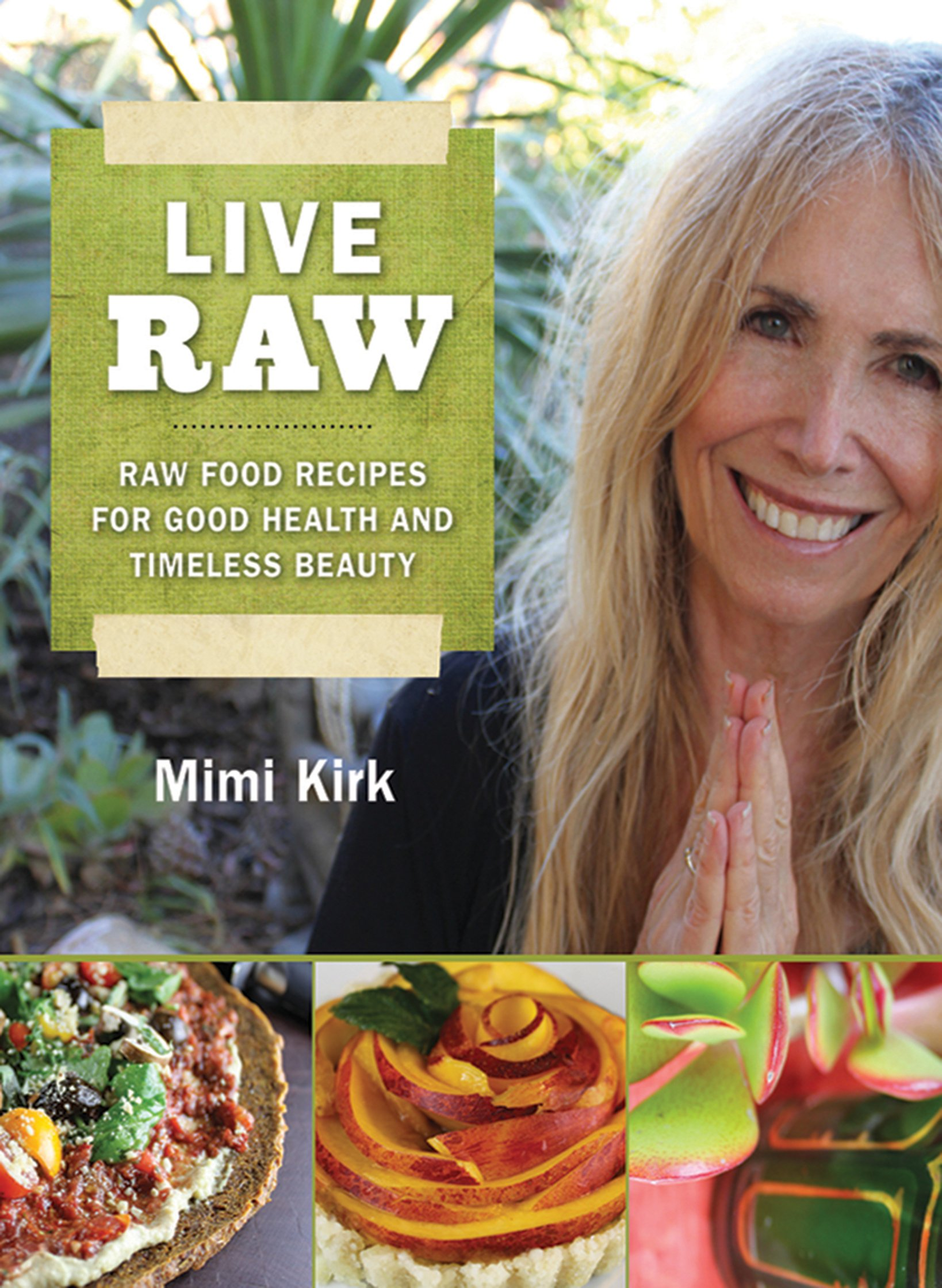 Live raw raw food recipes for good health and timeless beauty live raw raw food recipes for good health and timeless beauty mimi kirk 9781616082741 amazon books forumfinder Choice Image