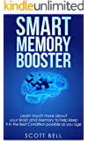 Smart Memory Booster: Learn much more about your Brain and Memory to help keep it in the Best Condition possible as you age