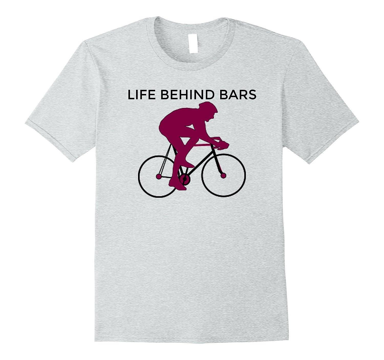 """Biking Enthusiast """"Life Behind Bars"""" Bicycle Tshirt 22 Speed"""