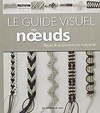 Le guide visuel des noeuds : Bijoux & accessoires en macramé