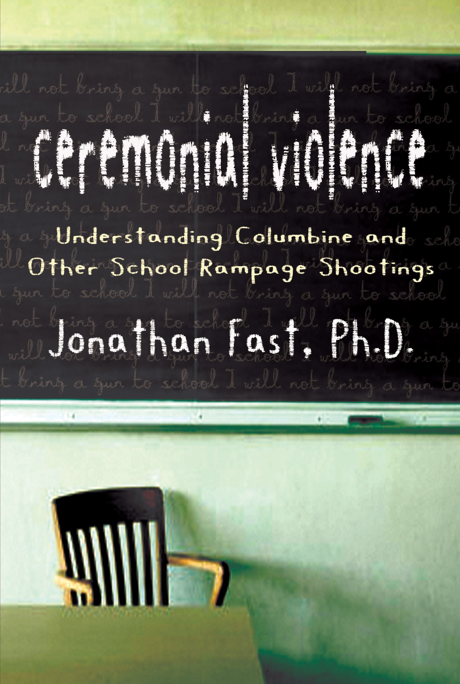 Ceremonial Violence: Understanding Columbine And Other School Rampage  Shootings: Johnathan Fast Phd: 9781590202531: Amazon: Books