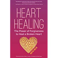 Heart Healing: The Power of Forgiveness to Heal a Broken Heart