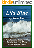 Lila Blue: A Novel about a Young Woman Finding her True Home on the Oregon Coast