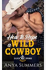 How To Rope A Wild Cowboy (Silver Springs Ranch Book 1) Kindle Edition