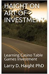 HAIGHT ON ART OF INVESTMENT: Learning Casino Table Games Investment