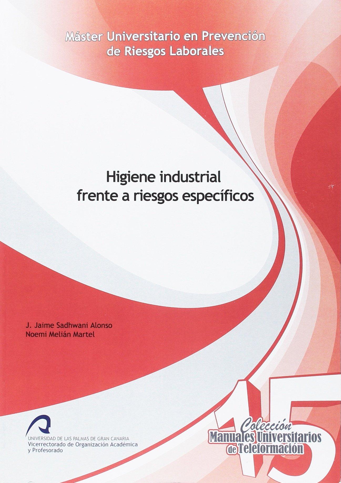 Higiene industrial frente a riesgos específicos Manuales Universitarios de Teleformación: Amazon.es: José Jaime Sadhwani Alonso, Noemi Melián Martel: Libros