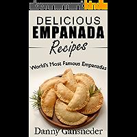 Delicious Empanada Recipes: World Famous Empanadas (English Edition)