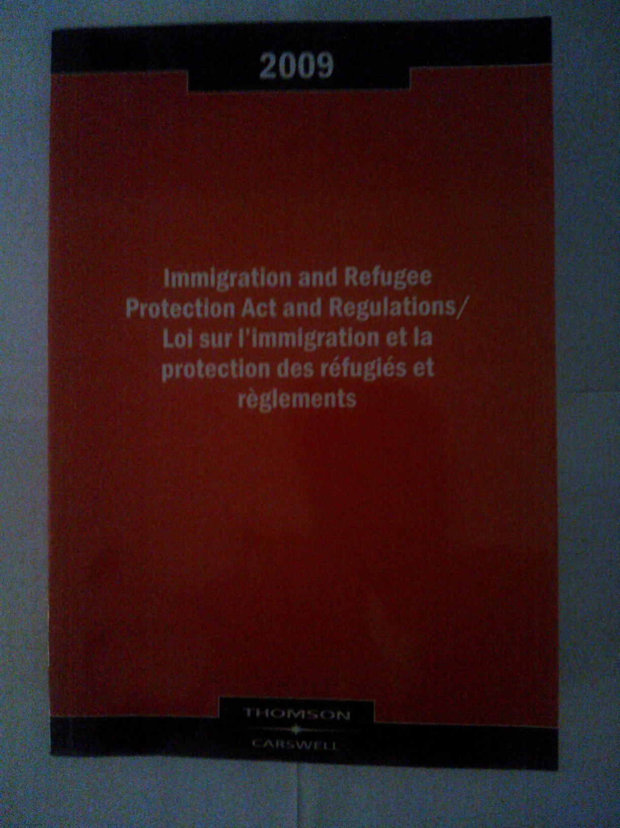Immigration and Refugee Protection Act and Regulations 2009 / Loi Sur L´immigration Et La Protection Des Réfugiés Et Règlements 2009 (English and French Edition) PDF