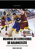 Manual de ejercicios de baloncesto: 120 EJERCICIOS VÁLIDOS DESDEL SUB15 HASTA LOS PRIMEROS EQUIPOS