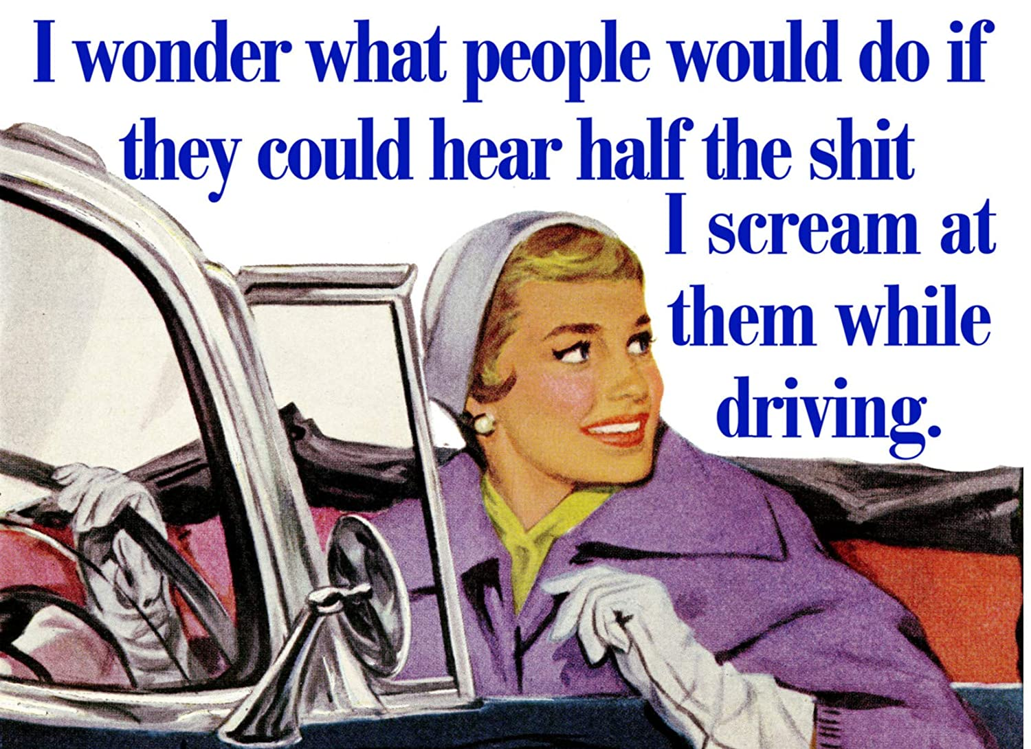 """I WONDER WHAT PEOPLE WOULD DO IF THEY COULD HEAR HALF THE SHIT I SCREAM AT THEM WHILE DRIVING 2"""" x 3"""" Fridge Magnet Refrigerator vintage image Gift retro funny humor"""