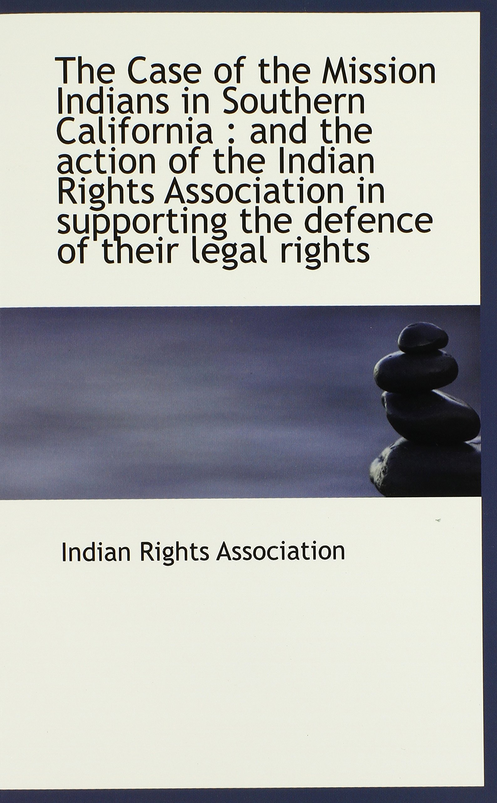 Download The Case of the Mission Indians in Southern California: and the action of the Indian Rights Associa PDF
