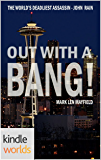 John Rain: OUT WITH A BANG (Kindle Worlds) (A John Rain Adventure Book 1)
