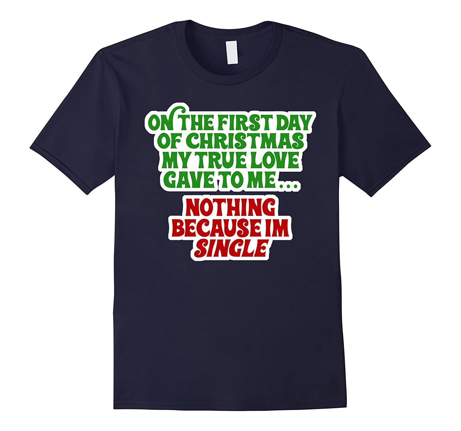 My True Love Gave To Me .. Nothing I'm Single - Funny Xmas-BN