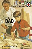How it Works: The Dad: The perfect gift for Father's Day (Ladybirds for Grown-Ups Book 27)