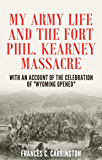 "My Army Life and the Fort Phil Kearney Massacre: With an Account of the Celebration of ""Wyoming Opened"""