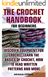 The Crochet Handbook For Beginners: Discover Equipment For Crochet, Learn The Basics of Crochet, How to Read Written Patterns and More: (Crochet Stitches, Crocheting Books, Learn to Crochet)