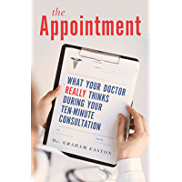 The Appointment: What Your Doctor Really Thinks During Your Ten-Minute Consultation