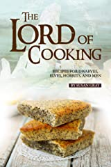 The Lord of Cooking: Recipes for Dwarves, Elves, Hobbits and Men Kindle Edition