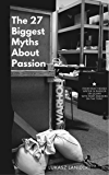 The 27 Biggest Myths About Passion
