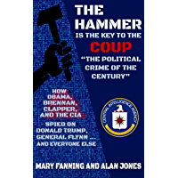 "Image for THE HAMMER is the Key to the Coup ""The Political Crime of the Century"": How Obama, Brennan, Clapper, and the CIA spied on President Trump, General Flynn ... and everyone else"