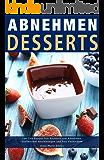 Abnehmen Desserts Low Carb Rezepte Diät Kochbuch zum Abnehmen, Stoffwechsel beschleunigen und Fett verbrennen