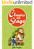 Classics on Stage: A collection of plays based on children's classic stories (On Stage Books Book 3)