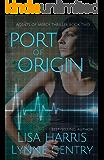 Port Of Origin: A Medical Thriller (Agents Of Mercy Book 2)