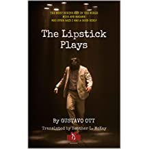 THE LIPSTICK PLAYS: The Most Boring Man in the World * Miss and Madame * Who Ever said I was a Good Girl? (PLAY SERIES Book 2) May 9, 2018