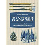The Opposite Is Also True: A Journal of Creative Wisdom for Artists