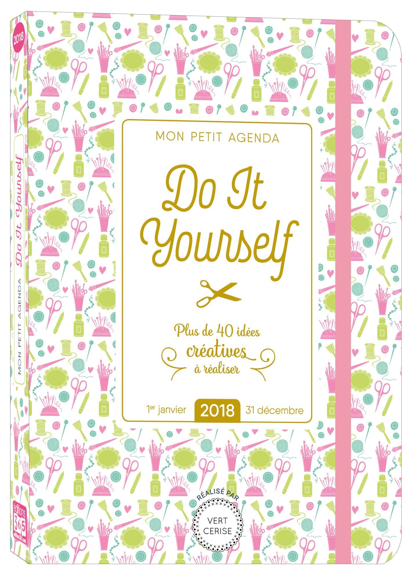 Mon petit agenda DIY 2018 - Plus de 40 idées créatives à ...