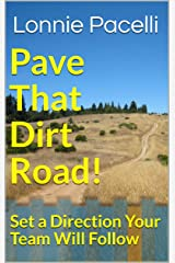 Pave That Dirt Road!: Set a Direction Your Team Will Follow (The Leadership Made Simple Series Book 2) Kindle Edition