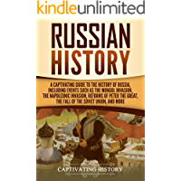Russian History: A Captivating Guide to the History of Russia, Including Events Such as the Mongol Invasion, the Napoleonic Invasion, Reforms of Peter ... the Soviet Union, and More (English Edition)