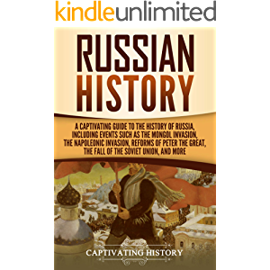 Russian History: A Captivating Guide to the History of Russia, Including Events Such as the Mongol Invasion, the…