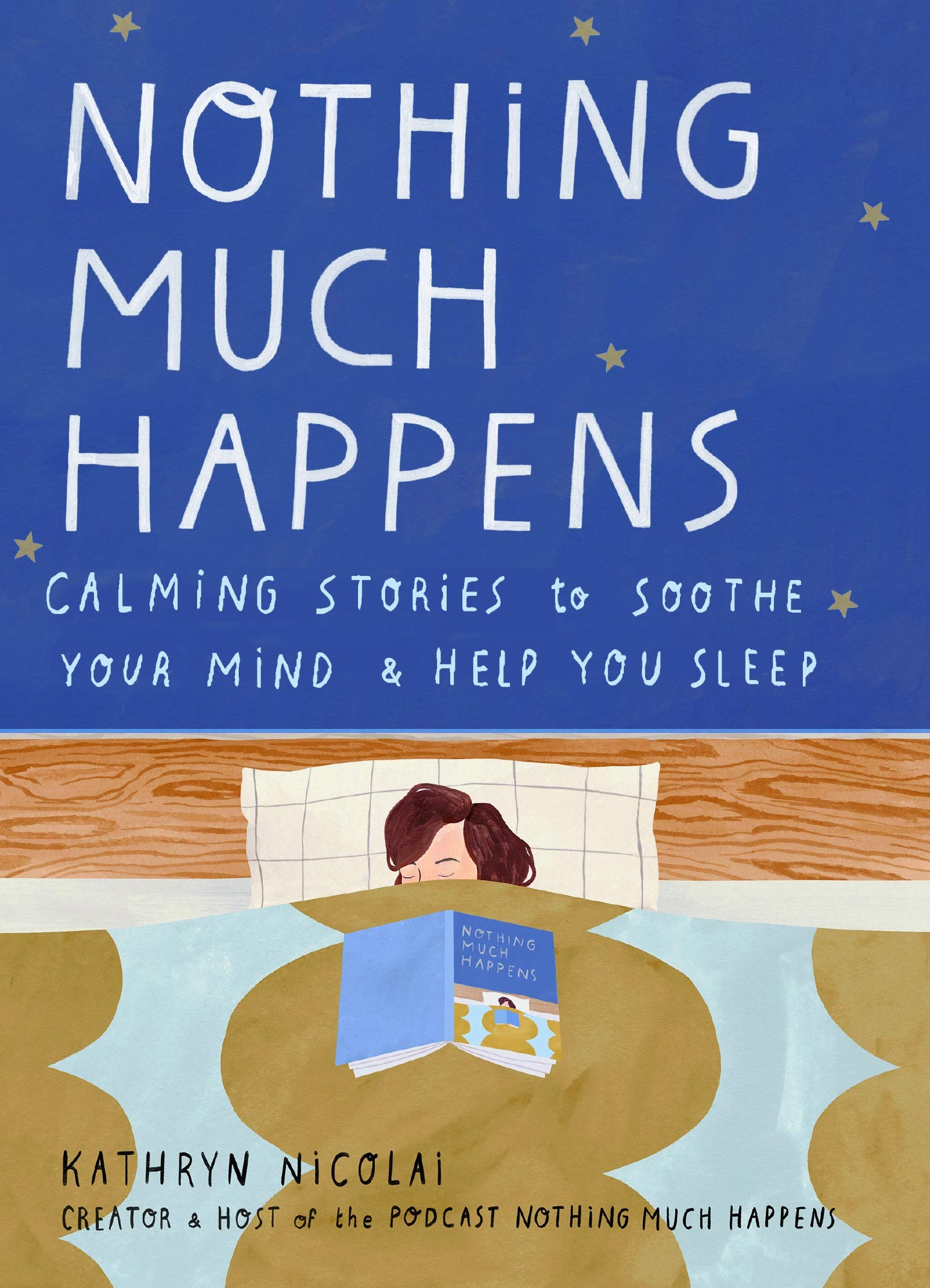 Nothing Much Happens: Calming stories to soothe your mind and help you  sleep: Amazon.co.uk: Nicolai, Kathryn: 9781911630715: Books