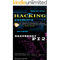 Hacking & Raspberry Pi 2: How to Hack Computers, Basic Security and Penetration Testing &  Raspberry Pi 2 Programming Made Easy (English Edition)