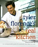 Tyler Florence's Real Kitchen: An Indispensable Guide for Anybody Who Likes to Cook