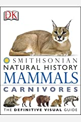 DK Natural History Mammals Carnivores: The Definitive Visual Guide (Smithsonian) Kindle Edition