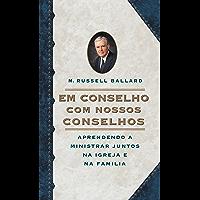 Em Conselho com Nossos Conselhos (Counseling with Our Councils - Portuguese) Aprendendo A Ministrar Juntos Na Igreja E Na Familia